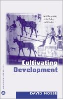 Cultivating Development: An Ethnography of Aid Policy and Practice - Anthropology, Culture and Society (Hardback)