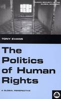The Politics of Human Rights: A Global Perspective - Human Security in the Global Economy (Hardback)