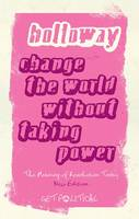 Change the World Without Taking Power: The Meaning of Revolution Today - Get Political (Paperback)