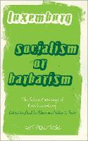 Rosa Luxemburg: Socialism or Barbarism: Selected Writings - Get Political (Hardback)