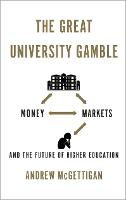The Great University Gamble: Money, Markets and the Future of Higher Education (Paperback)