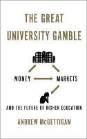 The Great University Gamble: Money, Markets and the Future of Higher Education (Hardback)
