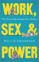 Work, Sex and Power: The Forces that Shaped Our History (Hardback)