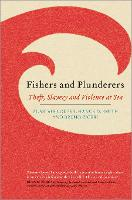 Fishers and Plunderers: Theft, Slavery and Violence at Sea (Paperback)