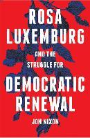 Rosa Luxemburg and the Struggle for Democratic Renewal (Hardback)