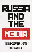 Russia and the Media: The Makings of a New Cold War (Hardback)