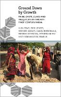 Ground Down by Growth: Tribe, Caste, Class and Inequality in 21st Century India - Anthropology, Culture and Society (Paperback)