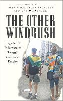 The Other Windrush: Legacies of Indenture in Britain's Caribbean Empire (Paperback)
