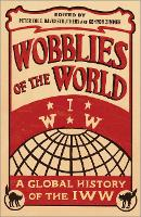 Wobblies of the World: A Global History of the IWW - Wildcat (Paperback)