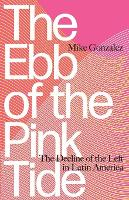 The Ebb of the Pink Tide: The Decline of the Left in Latin America (Paperback)
