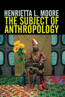 The Subject of Anthropology: Gender, Symbolism and Psychoanalysis (Hardback)