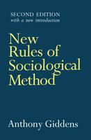 New Rules of Sociological Method: A Positive Critique of Interpretative Sociologies (Paperback)