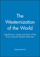 The Westernization of the World: Significance, Scope and Limits of the Drive Towards Global Uniformity (Paperback)