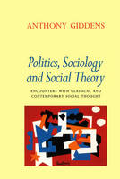 Politics, Sociology and Social Theory: Encounters with Classical and Contemporary Social Thought (Paperback)