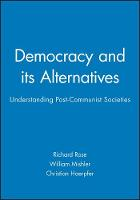 Democracy and its Alternatives: Understanding Post-Communist Societies (Hardback)