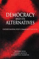 Democracy and its Alternatives: Understanding Post-Communist Societies (Paperback)