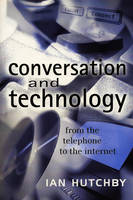 Conversation and Technology: From the Telephone to the Internet (Hardback)