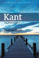 Kant: The Three Critiques - Classic Thinkers (Hardback)