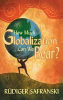 How Much Globalization Can We Bear? (Hardback)
