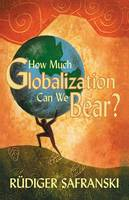 How Much Globalization Can We Bear? (Paperback)