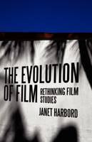 The Evolution of Film: Rethinking Film Studies (Paperback)