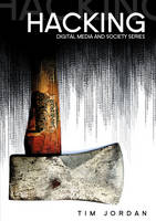 Hacking: Digital Media and Technological Determinism - Digital Media and Society (Paperback)