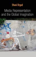 Media Representation and the Global Imagination - Global Media and Communication (Hardback)