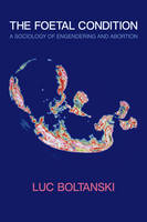 The Foetal Condition: A Sociology of Engendering and Abortion (Paperback)