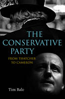 The Conservative Party: from Thatcher to Cameron (Hardback)