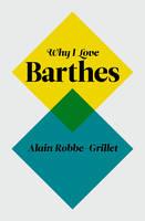 Why I Love Barthes (Hardback)