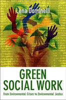 Green Social Work: From Environmental Crises to Environmental Justice (Hardback)
