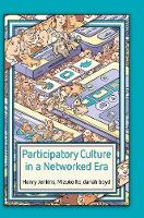 Participatory Culture in a Networked Era: A Conversation on Youth, Learning, Commerce, and Politics (Hardback)