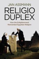 Religio Duplex: How the Enlightenment Reinvented Egyptian Religion (Hardback)