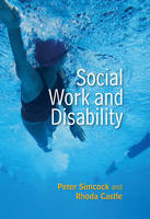 Social Work and Disability - Social Work in Theory and Practice (Hardback)