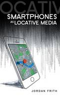 Smartphones as Locative Media - Digital Media and Society (Hardback)