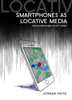 Smartphones as Locative Media - Digital Media and Society (Paperback)