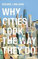 Why Cities Look the Way They Do (Hardback)