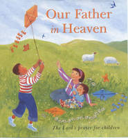 Our Father in Heaven: The Lord's Prayer for Children (Hardback)
