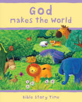 God Makes the World - Bible Story Time No. 1 (Hardback)