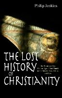The Lost History of Christianity: The thousand-year golden age of the church in the Middle East, Africa and Asia (Paperback)