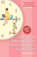 How to be an Amazing Mum When You Just Don't Have the Time: The Ultimate Handbook for Hassled Mothers (Paperback)