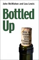 Bottled Up: How to survive living with a problem drinker (Paperback)