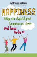 Happiness: Why We Should Put Our Happiness First and How to Do it (Paperback)