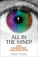All in the Mind?: Does neuroscience challenge faith? (Paperback)