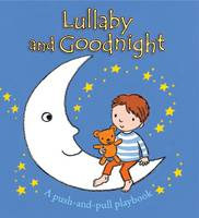 Lullaby and Goodnight: A Push-and-pull Playbook (Board book)