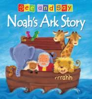 Noah's Ark Story: See and Say - See and Say (Board book)