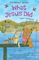 What Jesus Did: Adventures through the Bible with Caravan Bear and friends - The Animals' Caravan (Paperback)