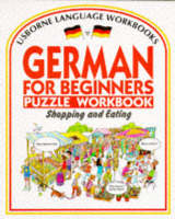 German for Beginners Puzzle Workbook: Shopping and Eating - Usborne Language Workbooks S. (Paperback)