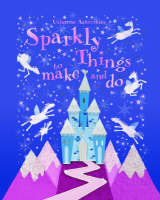 Sparkly Things to Make and Do - Usborne Activities (Paperback)