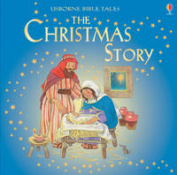 The Christmas Story - Usborne Bible Tales (Paperback)
